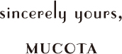 sincerely yours,MUCOTA